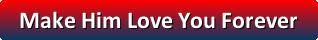 make him love you forever